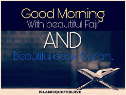 good morning with beautiful fajr and beautiful book qur u0027an