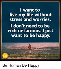 My Life Is Over Meme - l want to live my life without stress and worries i don t need to