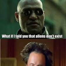 Aliens Memes - aliens exist by metalika meme center