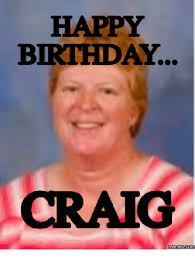 Craig Meme - happy birthday craig memes com craig meme on me me