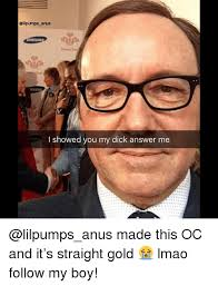 Anus Memes - anus i showed you my dick answer me made this oc and it s straight