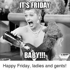 Happy Friday Memes - its friday baby makeamemesorg happy friday ladies and gents