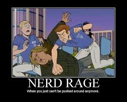 Nerd Rage Meme - the care and feeding of nerds nerd rage the double edged sword