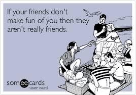 Make An Ecard Meme - funny friendship ecard if your friends don t make fun of you then