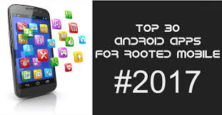 rooted apps for android top 30 best apps for rooted android mobile 2017 quickhax