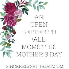 an open letter to all moms this mother u0027s day sincerely saturday