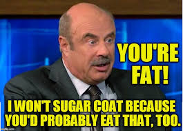 Dr Phil Meme - the dr phil show on obesity imgflip