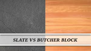 slate vs butcher block countertop comparison youtube