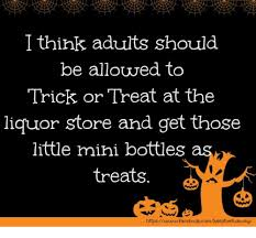 Trick Or Treat Meme - i think adults should be allowed to trick or treat at the liquor
