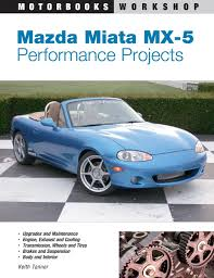 mazda miata mx 5 performance projects motorbooks workshop keith