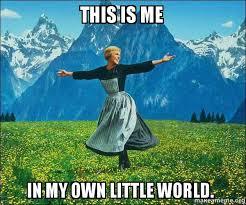 Create My Own Meme With My Own Picture - this is me in my own little world sound of music make a meme
