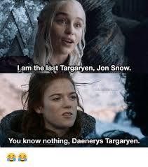 John Snow Meme - lam thelast targaryen jon snow kitharingtonrelated you know