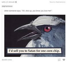 Why You No Love Me Meme - only one chip per soul though tumblr know your meme