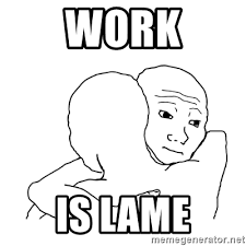I Know That Feel Bro Meme - work is lame i know that feel bro blank meme generator