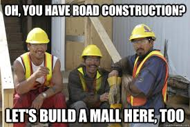Meme Construction - oh you have road construction let s build a mall here too