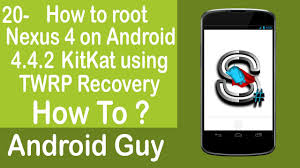 how to root android 4 4 2 how to root nexus 4 on android 4 4 2 kitkat using twrp recovery