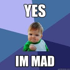 Im Mad Meme - yes im mad success kid quickmeme