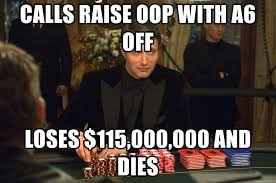 Casino Movie Memes - calls raise oop with a6 off loses 115 000 000 and dies mads
