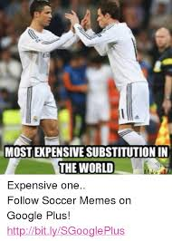 Soccer Memes Facebook - most expensive substitutionin the world expensive one follow soccer