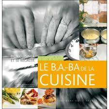 livre technique cuisine b a ba de la cuisine 30 techniques de base 30 idées de recettes