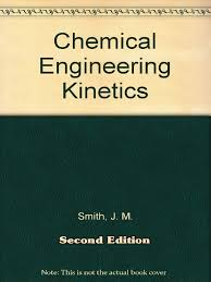 chemical engineering kinetics second edition chemical reactor