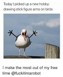 Funny Stick Figure Memes Of 2017 On Sizzle Here - today l picked up a new hobby drawing stick figure arms on birds i