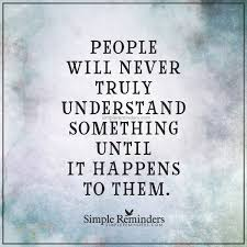 Love Happens Quotes by Experience Creates Understanding People Will Never Truly