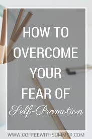 How To Overcome Your Fear Of Self Promotion Coffee With Summer