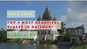 top 5 most beautiful places in rajshahi tourist places in