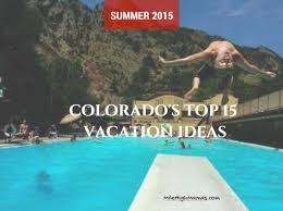 top 15 colorado vacations for summer 2015 mile high mamas