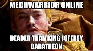 Online Meme Creator - mechwarrior online deader than king joffrey baratheon king joffrey