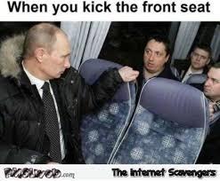 Putin Meme - when you kick the front seat funny putin meme pmslweb