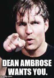 Dean Ambrose Memes - dean ambrose wants you imgflip