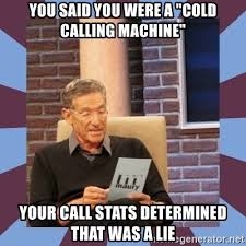 Cold Calling Meme - you said you were a cold calling machine your call stats