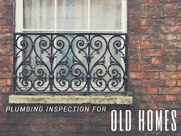 buying older homes plumbing inspection before purchasing an old homes