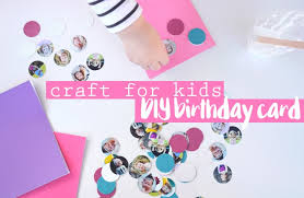 diy birthday card craft for kids kid magazine