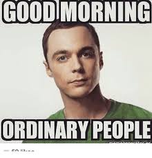 Meme Good Morning - good morning ordinary people meme on me me