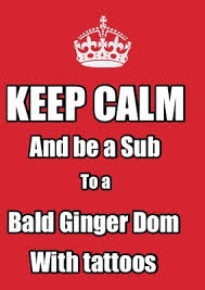 meme maker keep calm and be a sub to a bald ginger dom with tattoos8