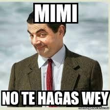 Mimi Meme - meme mr bean mimi no te hagas wey 5775193