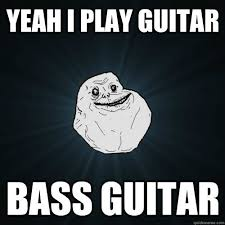 Bass Player Meme - is it true that bass players are frustrated guitarists quora