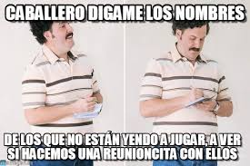 Pablo Escobar Meme - caballero d祗game los nombres pablo escobar meme on memegen