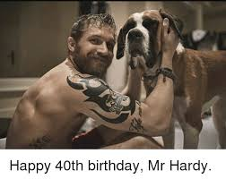 happy 40th birthday mr hardy birthday meme on me me