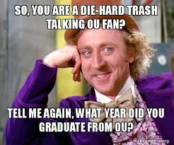 Talking In Memes - so you are a die hard trash talking ou fan tell me again what