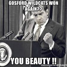 Success Meme Generator - gosford wildcats won again you beauty richard nixon success