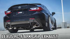 lexus rcf tires short clip of ark performance grip exhaust lexus rc f youtube