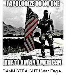 Freedom Eagle Meme - iapologizettonoone thatiam an american damn straight war eagle