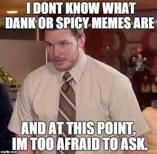 Talking In Memes - friends keep talking about dank and spicy memes imgur