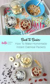 back to basics how to make homemade instant oatmeal packets