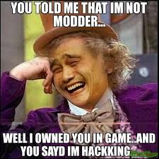 Owned Meme - you told me that im not modder well i owned you in game and you
