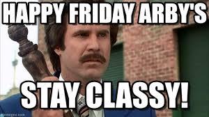 Ron Burgundy Meme - happy friday arby s ron burgundy meme on memegen